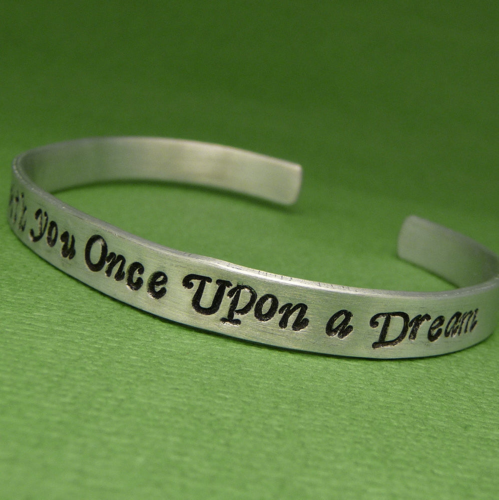 Sleeping Beauty Inspired - I Walked With You Once Upon A Dream - A Hand Stamped Bracelet in Aluminum or Sterling Silver