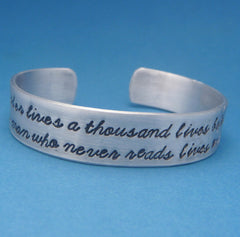 Game of Thrones Inspired - A Reader Lives A Thousand Lives... - A Hand Stamped Aluminum Bracelet