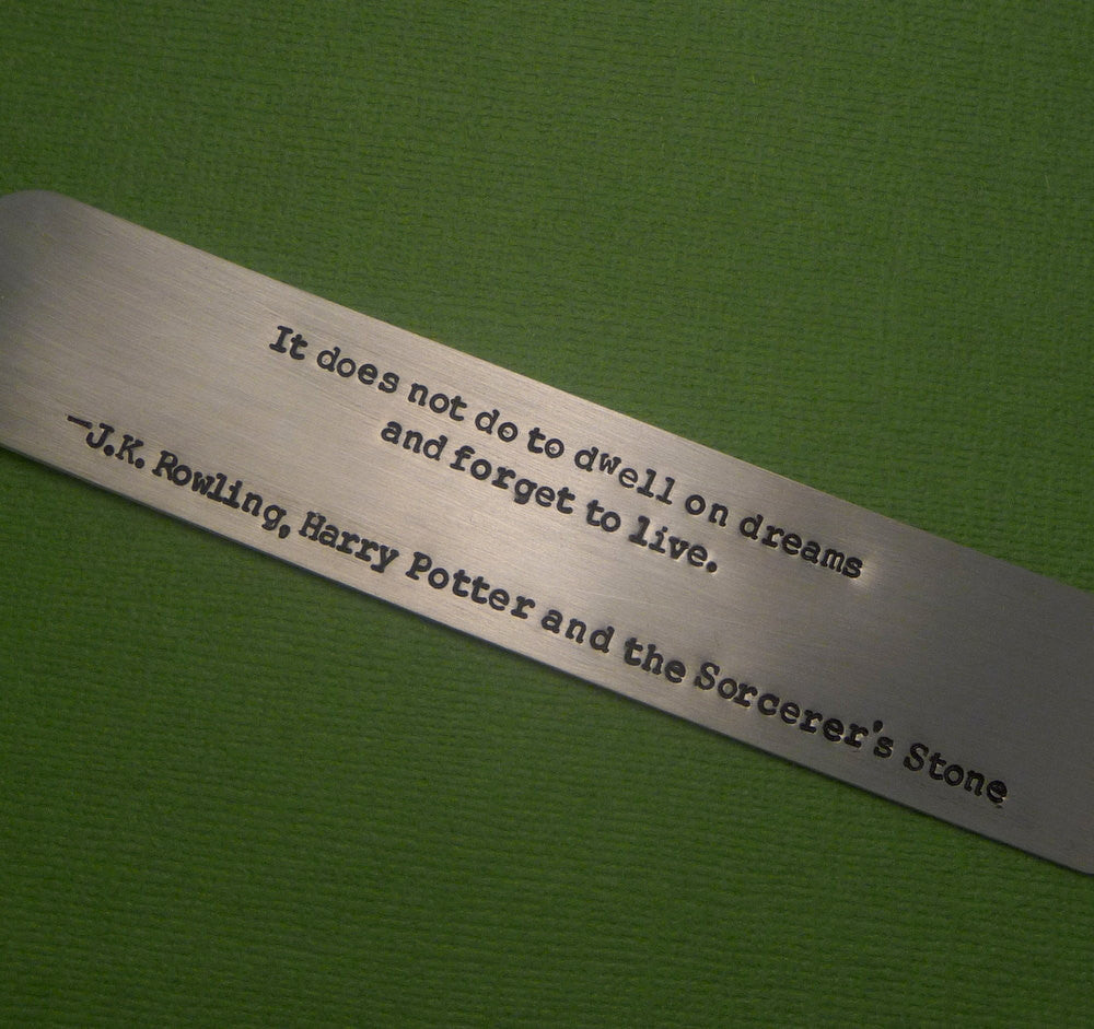 Harry Potter Inspired - It Does Not Do To Dwell On Dreams... - A Hand Stamped Aluminum Bookmark
