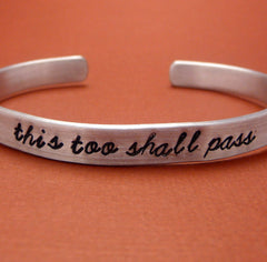This Too Shall Pass - A Hand Stamped Bracelet in Aluminum or Sterling Silver