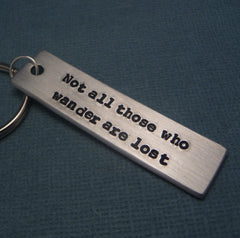 Tolkien Inspired - Not All Those Who Wander Are Lost - A Hand Stamped Keychain in Aluminum or Copper