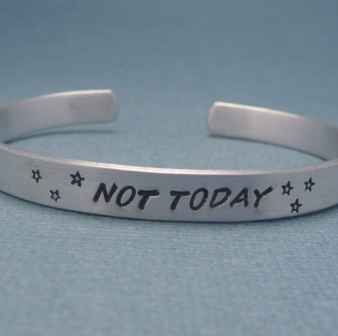 Game of Thrones Inspired - Not Today  - A Hand Stamped Bracelet in Aluminum or Sterling Silver
