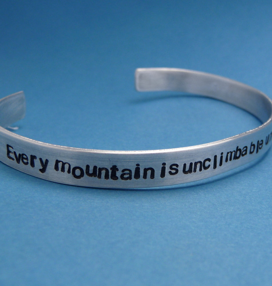 Downton Abbey Inspired - Every Mountain Is Unclimbable Until Someone Climbs It - A Hand Stamped Bracelet in Aluminum or Sterling Silver