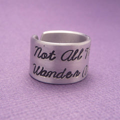 Tolkien Inspired - Not All Those Who Wander Are Lost - A Hand Stamped Aluminum Ring