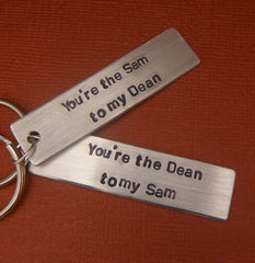 Supernatural Inspired - You're The Sam to my Dean & The Dean to my Sam - A Pair of Hand Stamped Keychains in Aluminum or Copper
