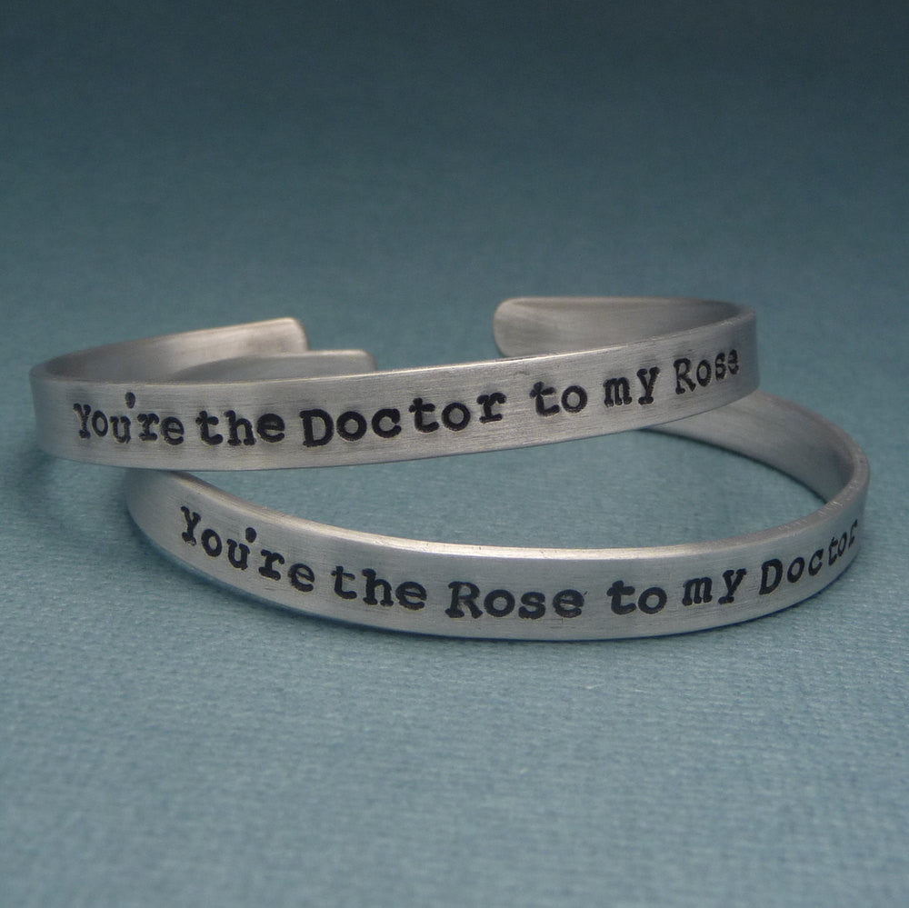 Doctor Who Inspired - You're the Doctor to my Rose and Rose to my Doctor - A Pair of Hand Stamped Bracelets in Aluminum or Sterling Silver