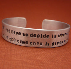Tolkien Inspired - ...What To Do With The Time That Is Given To Us - A Hand Stamped Aluminum Bracelet
