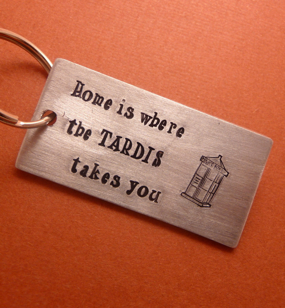 Doctor Who Inspired - Home Is Where The TARDIS Takes You - A Hand Stamped Aluminum Keychain