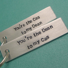 Supernatural Inspired - You're The Cas to my Dean & The Dean to my Cas - A Pair of Hand Stamped Keychains in Aluminum or Copper