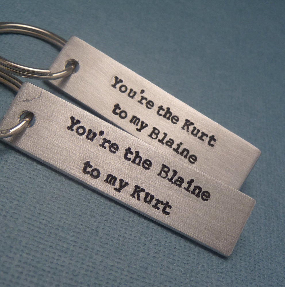 Glee Inspired - You're the Kurt to my Blaine & Blaine to my Kurt - A Pair of Hand Stamped Keychains in Aluminum or Copper
