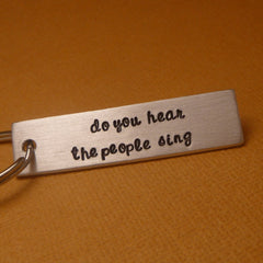 Les Miserables Inspired - Do You Hear The People Sing - A Hand Stamped Keychain in Aluminum or Copper