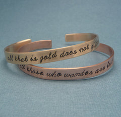 Tolkien Inspired - All That Is Gold Does Not Glitter & Not All Those Who Wander Are Lost - A Pair of Hand Stamped Brass or Copper Bracelets