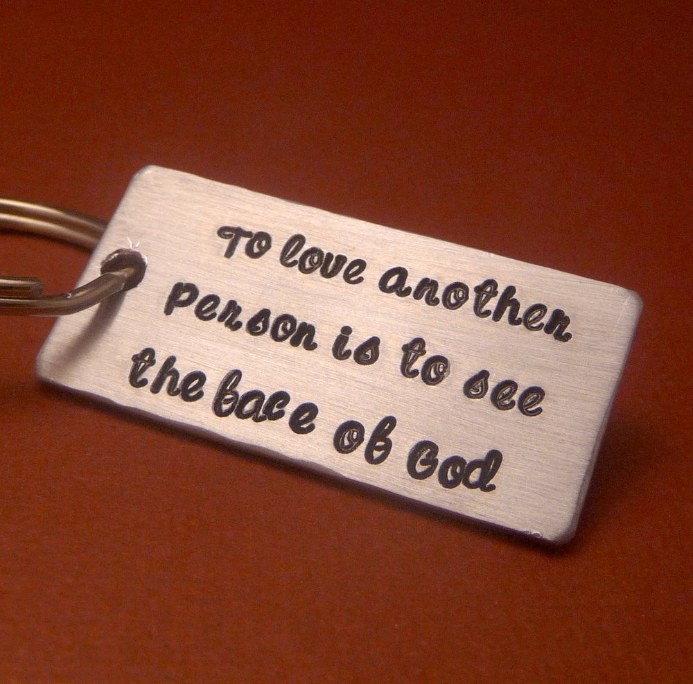 Les Miserables Inspired - To Love Another Person Is To See The Face Of God - A Hand Stamped Aluminum Keychain