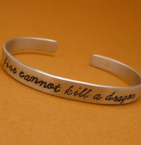 Game of Thrones Inspired - Fire Cannot Kill A Dragon - A Hand Stamped Bracelet in Aluminum or Sterling Silver