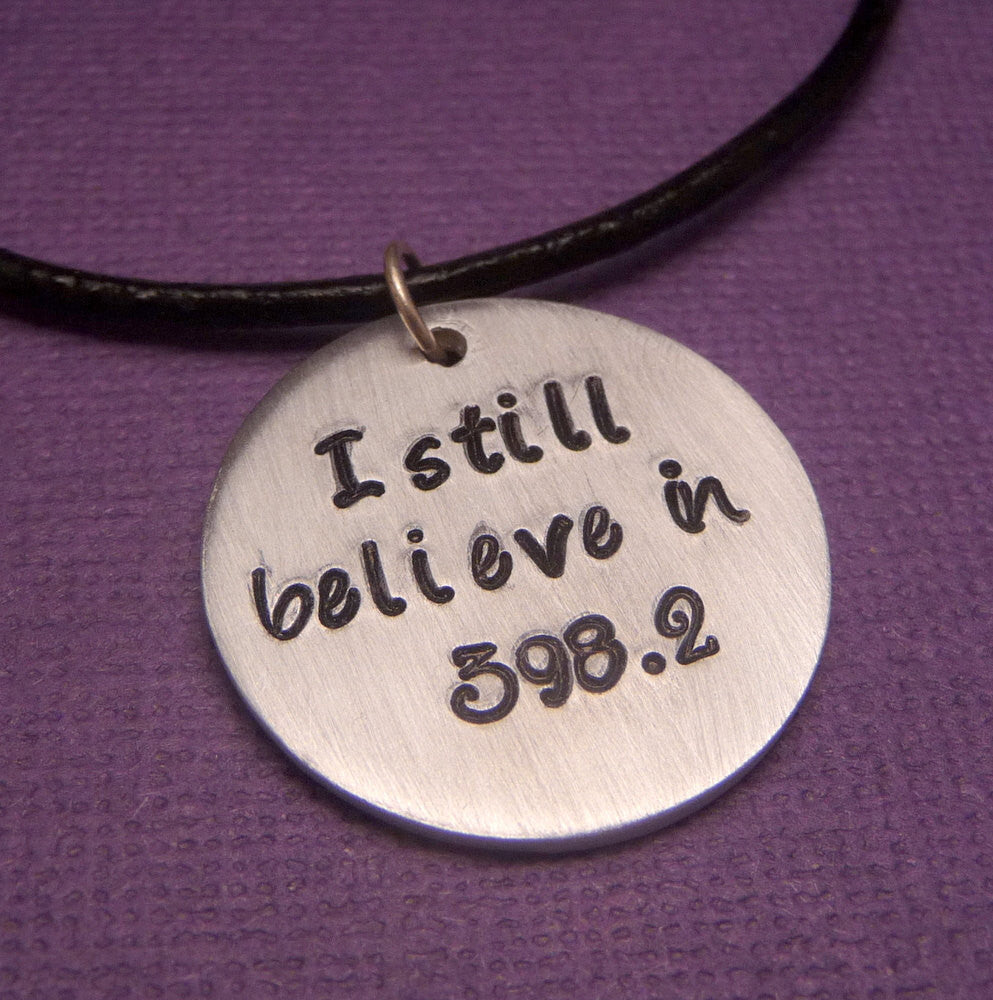 I Still Believe In 398.2 - A Hand Stamped Aluminum Disc Necklace