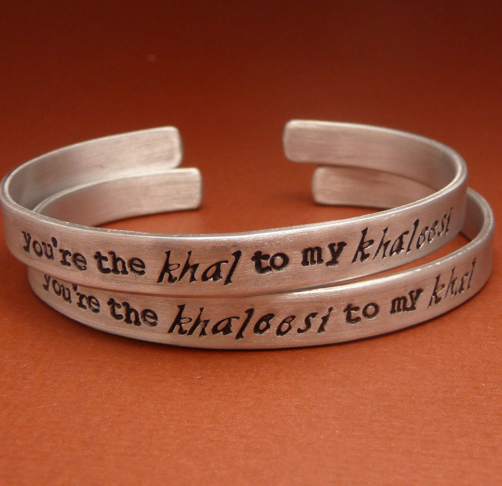 Game of Thrones Inspired - You are the Khal to my Khaleesi & the Khaleesi to my Khal - A Pair of Hand Stamped Bracelets in Aluminum or Sterling Silver