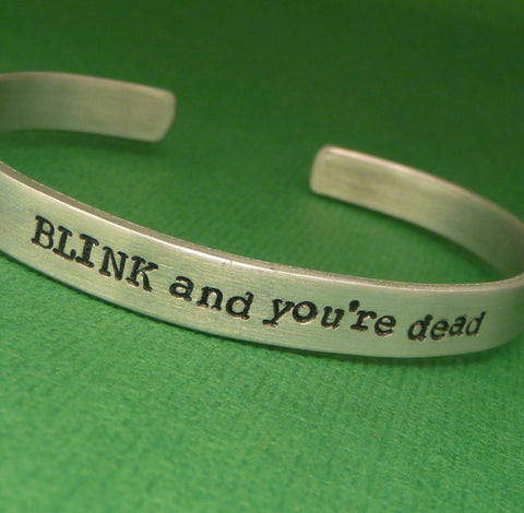 Doctor Who Inspired - BLINK and you're dead - A Hand Stamped Bracelet in Aluminum or Sterling Silver