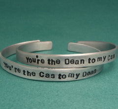 Supernatural Inspired - CHOOSE ONE - You're The Dean to my Cas & The Cas to my Dean - A Hand Stamped Bracelet in Aluminum or Sterling Silver