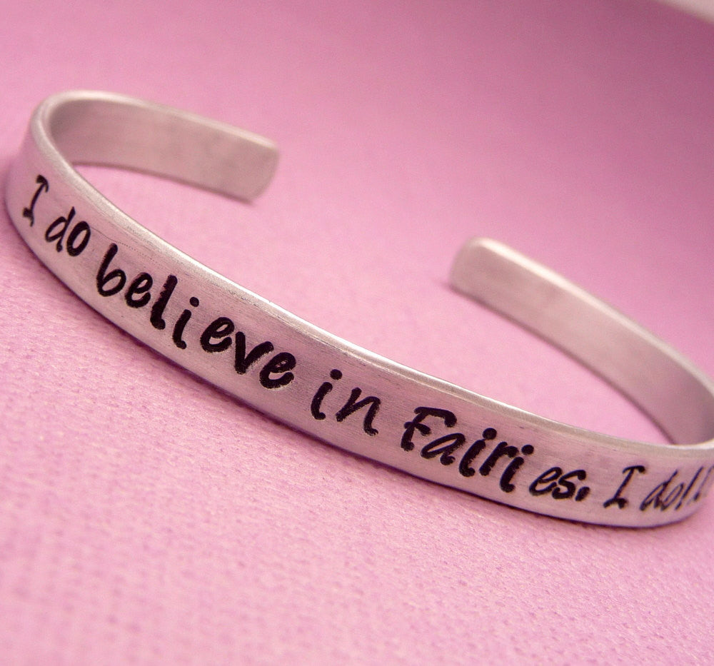 Peter Pan Inspired - I do believe in Fairies, I do I DO - A Hand Stamped Bracelet in Aluminum or Sterling Silver