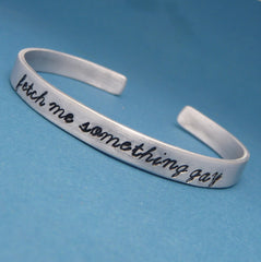 Orphan Black Inspired - Fetch Me Something Gay - A Hand Stamped Bracelet in Aluminum or Sterling Silver