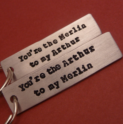 Merlin Inspired - CHOOSE ONE - Arthur to my Merlin or Merlin to my Arthur - A Hand Stamped Keychain in Aluminum or Copper