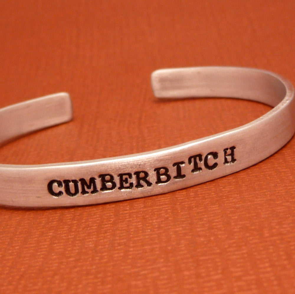 CUMBERBITCH - A Hand Stamped Bracelet in Aluminum or Sterling Silver