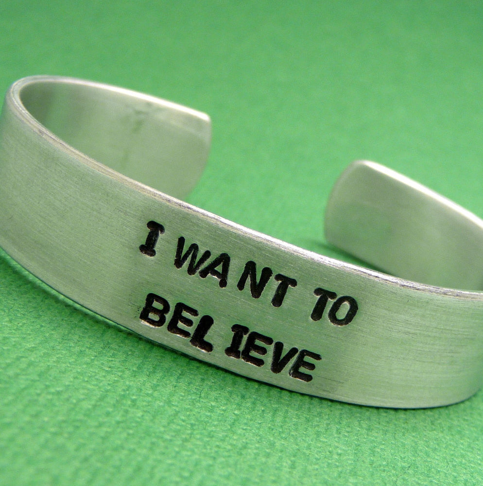 The X-Files Inspired - I Want To Believe. - A Hand Stamped Aluminum Bracelet