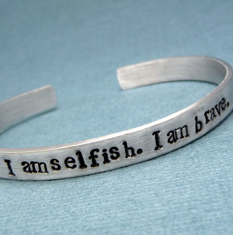 Divergent Inspired - I am selfish. I am brave. - A Hand Stamped Bracelet in Aluminum or Sterling Silver