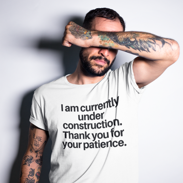 I AM UNDER CONSTRUCTION - Mens W 100% Organic Cotton T-Shirt