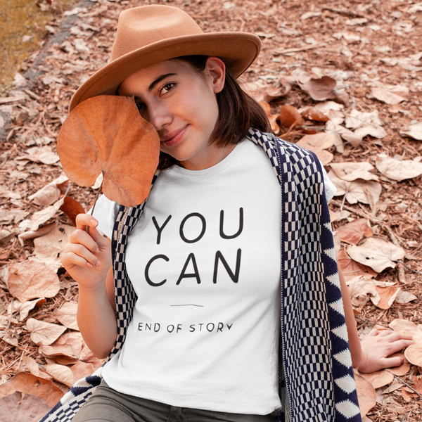 YOU CAN, end of story - Womens W Sustainable T-Shirt