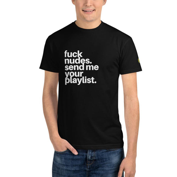 Fuck Nudes Send Me Your Playlist - Mens B Sustainable T-Shirt yosicollective.myshopify.com