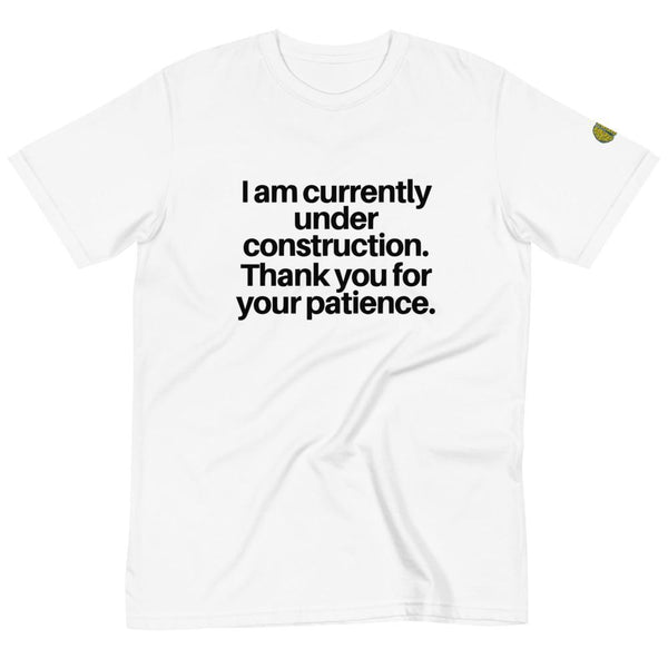 I AM UNDER CONSTRUCTION - Mens W 100% Organic T-Shirt yosicollective.myshopify.com