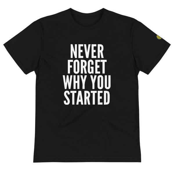 Never Forget Why You Started - Mens B Sustainable T-Shirt yosicollective.myshopify.com