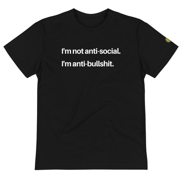 Not Anti Social...Anti Bullshit - Mens B Sustainable T-Shirt yosicollective.myshopify.com
