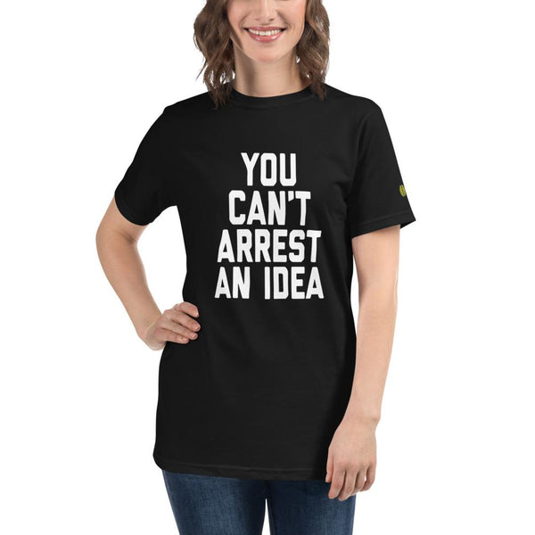 YOU CANT ARREST AN IDEA - Womens W 100% Organic T-Shirt yosicollective.myshopify.com