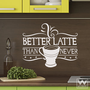 Coffee Kitchen Wall Art - Better Latte Quote Vinyl Wall Decals - Wallternatives