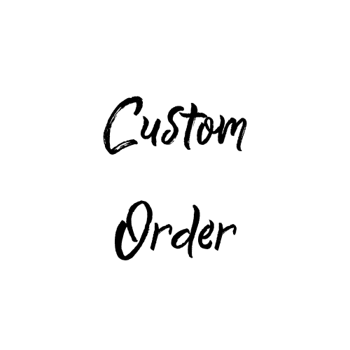 Custom order for Matt