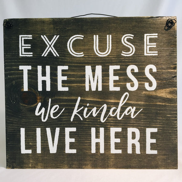 Excuse the Mess Handmade Sign