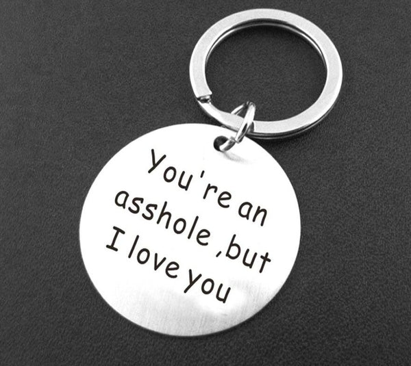 You're an asshole but I love you Engraved Keychain
