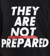 Load image into Gallery viewer, They Are not Prepared T-shirt | Black