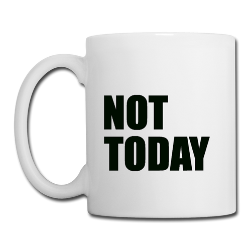 Coffee/Tea Mug, Not Today - white