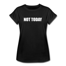 Load image into Gallery viewer, Women's Relaxed Fit T-Shirt, Not Today - black