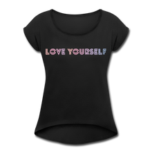 Load image into Gallery viewer, Women's Roll Cuff T-Shirt, Love Yourself - black