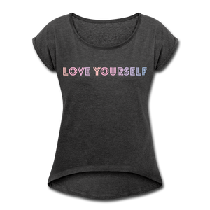 Women's Roll Cuff T-Shirt, Love Yourself - heather black