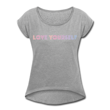 Load image into Gallery viewer, Women's Roll Cuff T-Shirt, Love Yourself - heather gray