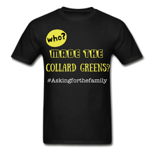 Load image into Gallery viewer, Who Made The Collard Greens? T-Shirt - Coach Rock
