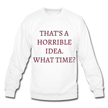 Load image into Gallery viewer, That's A Horrible Idea. Crewneck Sweatshirt - Coach Rock