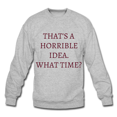 That's A Horrible Idea. Crewneck Sweatshirt - Coach Rock