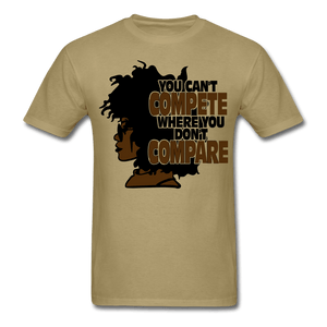 You Can't Compete Where You Don't Compare T-Shirt - khaki