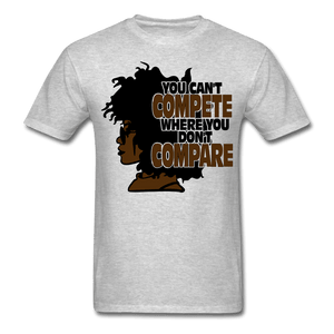 You Can't Compete Where You Don't Compare T-Shirt - heather gray